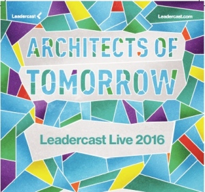 Leadercast 2016 - Architects of Tomorrow